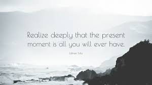 Realize That The Present Moment Is All You Ever Experience