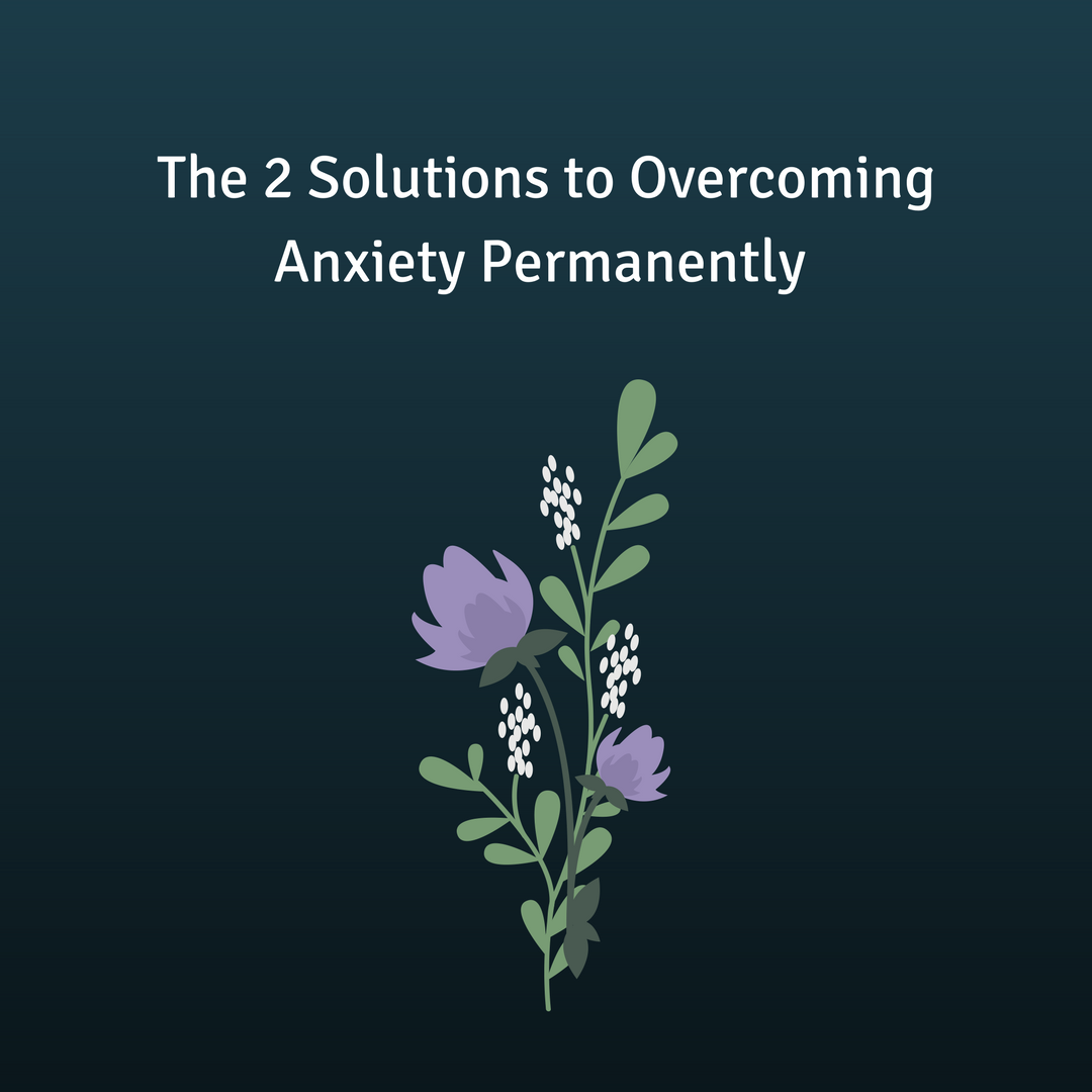 The 2 Solutions to Overcoming Anxiety Permanently