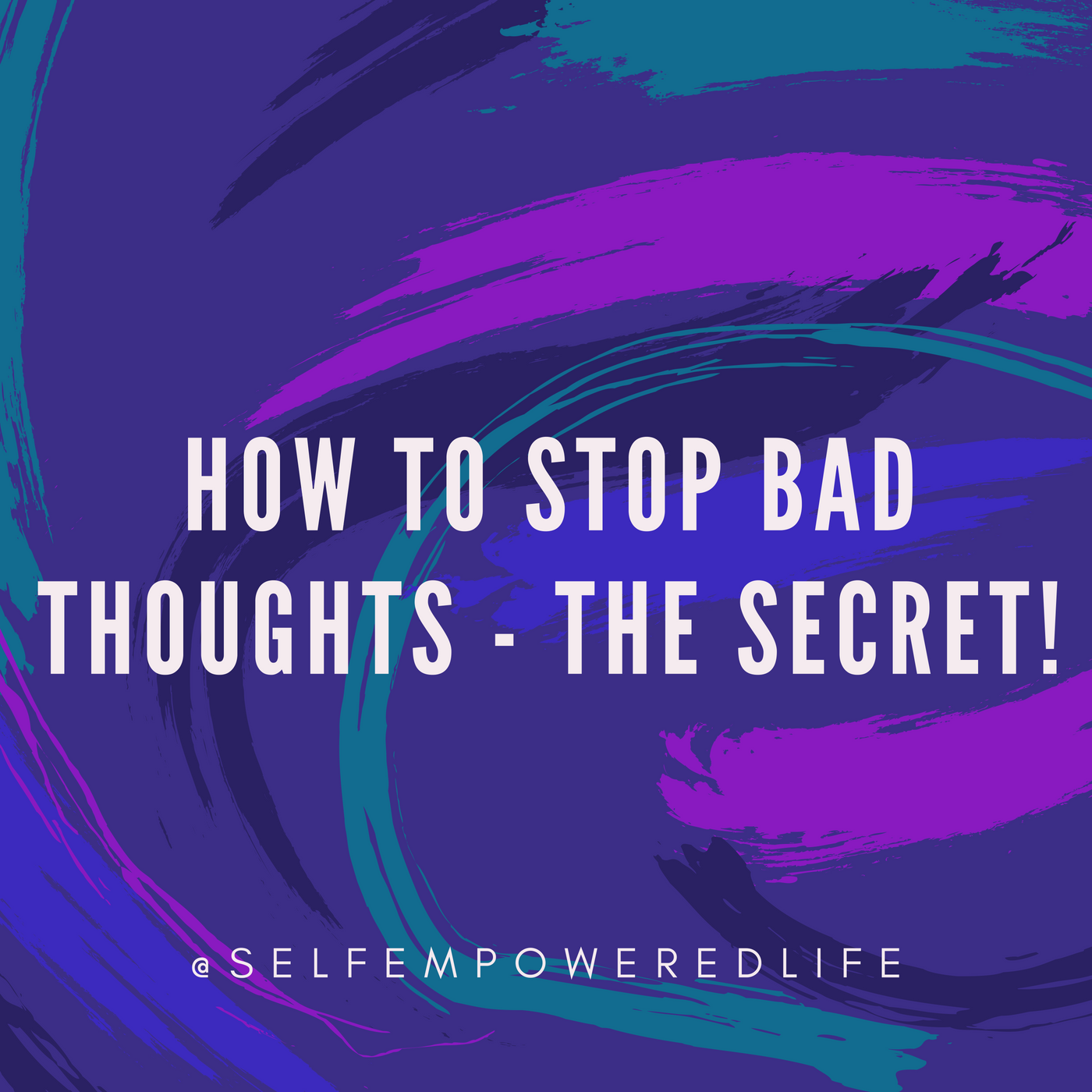 How to Stop Bad Thoughts – The Real Secret!