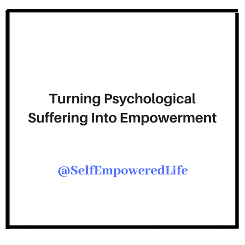 Turning Psychological Suffering Into Empowerment