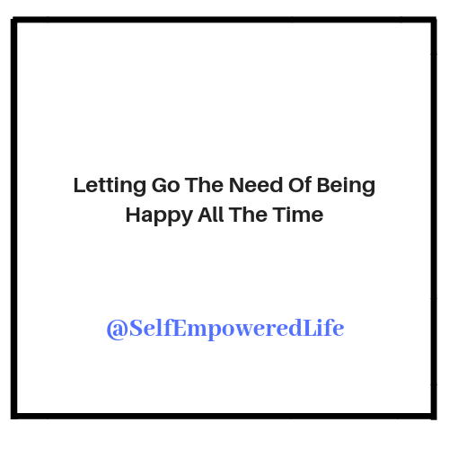 Letting Go The Need of Being Happy All The Time
