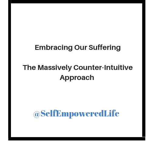 Embracing Our Suffering – The Massively Counter-intuitive Approach