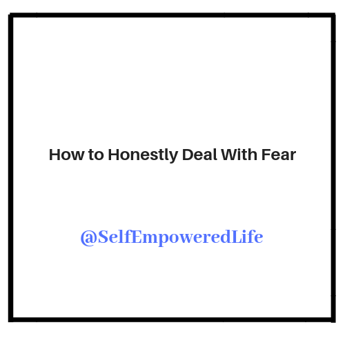 How to Honestly Deal With Fear