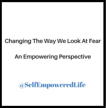 Changing The Way We Look at Fear – An Empowering Perspective