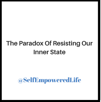 The Paradox of Resisting Our Inner State