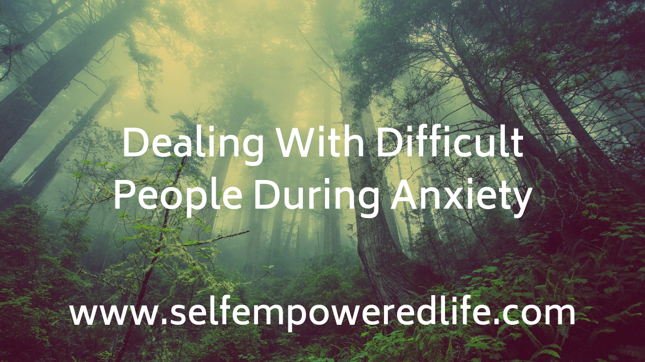 Dealing With Difficult People During Anxiety