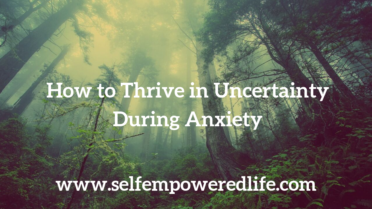 How to Thrive in Uncertainty During Anxiety
