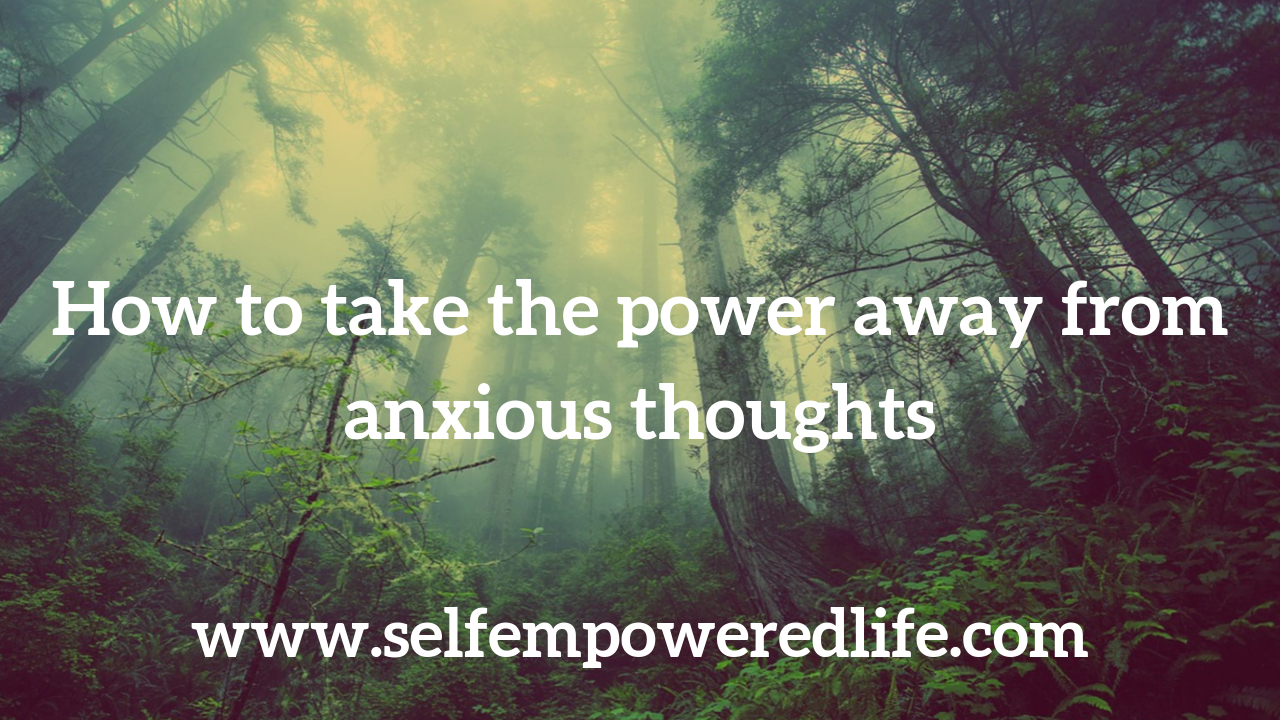 How to take the power away from anxious thoughts