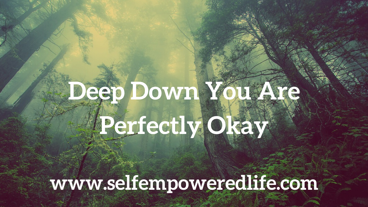 Deep Down You Are Perfectly Okay