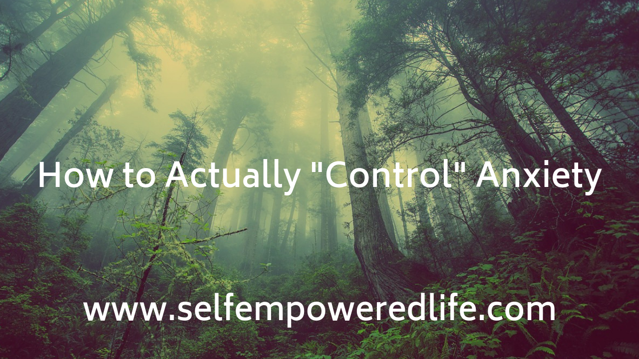 """How to Truly """"Control"""" Anxiety"""